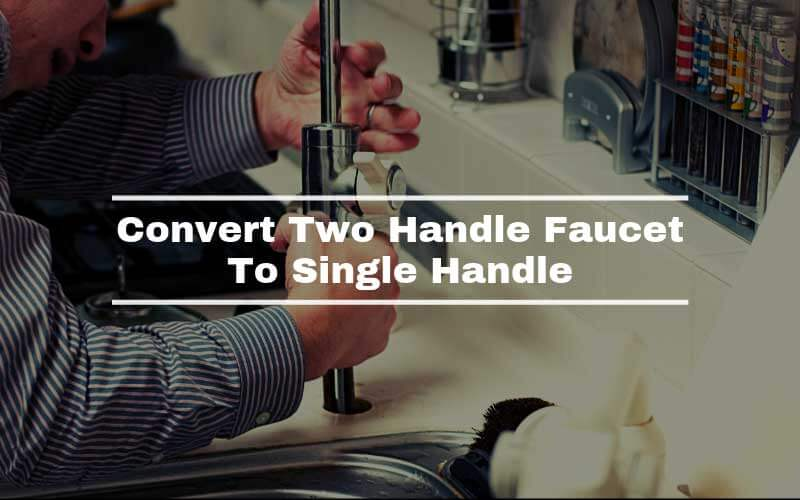 Convert Two Handle Faucet To Single Handle