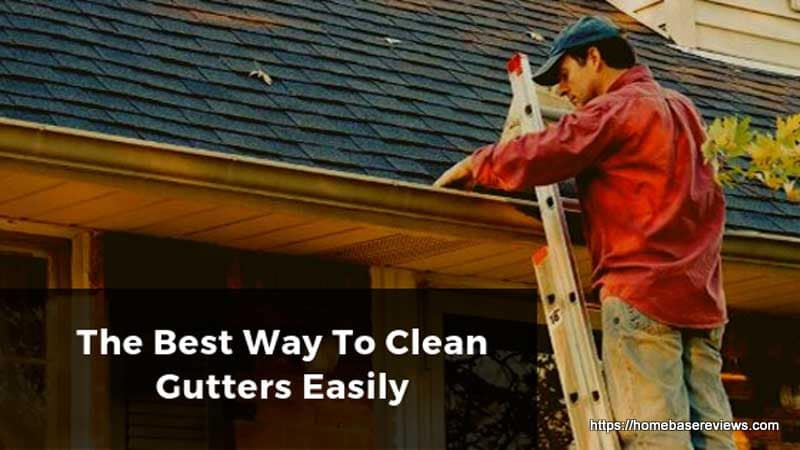 The Best Way To Clean Gutters Easily